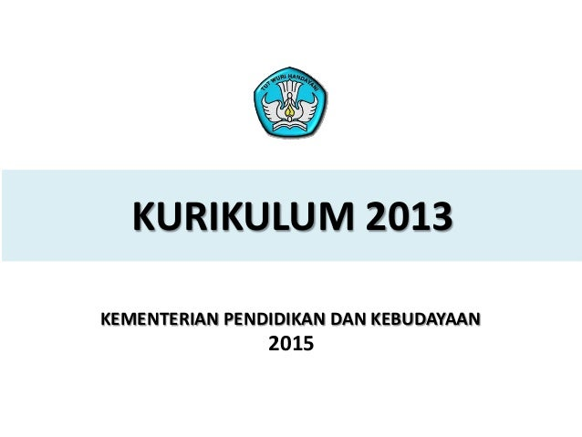 1PELATIHAN IMPLEMENTASI KURIKULUM 2013 2015 KURIKULUM 2013 KEMENTERIAN PENDIDIKAN DAN KEBUDAYAAN