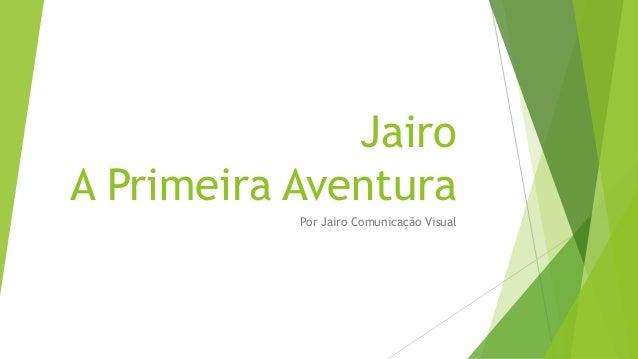 Jairo A Primeira Aventura Por Jairo Comunicação Visual