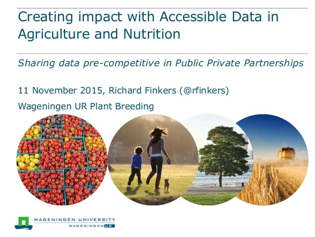 Creating impact with Accessible Data in Agriculture and Nutrition Sharing data pre-competitive in Public Private Partnersh...