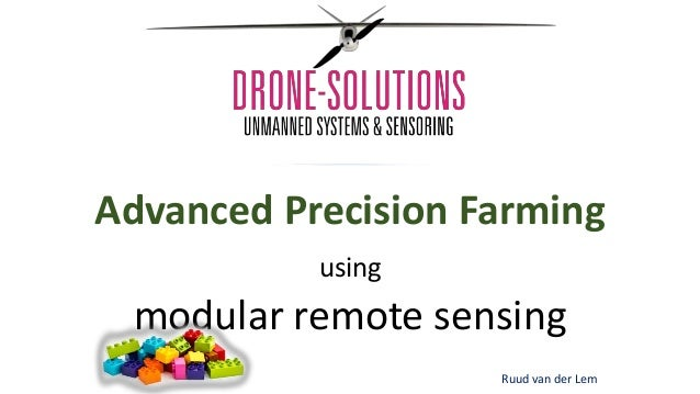 Advanced Precision Farming using modular remote sensing Ruud van der Lem