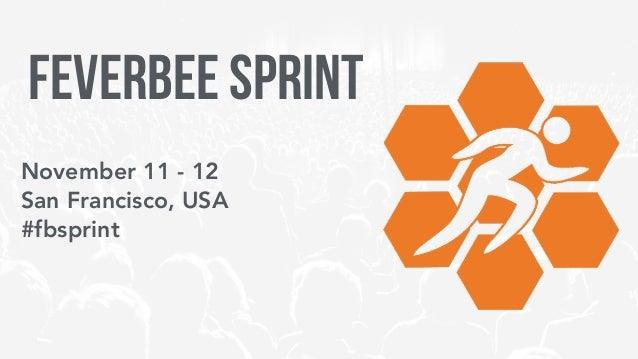 November 11 - 12 San Francisco, USA #fbsprint Feverbee SPRINT
