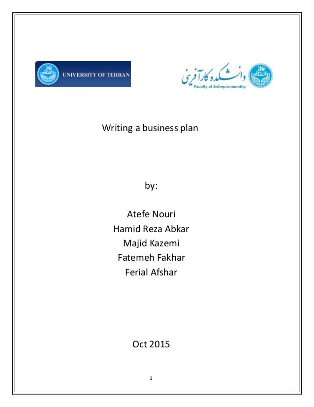 1          Writing a business plan         by:     Atefe Nouri  Hamid Reza Abkar  Majid Kazemi  Fatemeh Fakhar  Ferial Afs...
