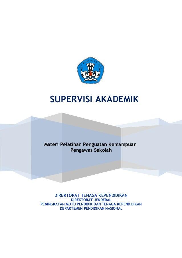 SUPERVISI AKADEMIK Materi Pelatihan Penguatan Kemampuan Pengawas Sekolah DIREKTORAT TENAGA KEPENDIDIKAN DIREKTORAT JENDERA...