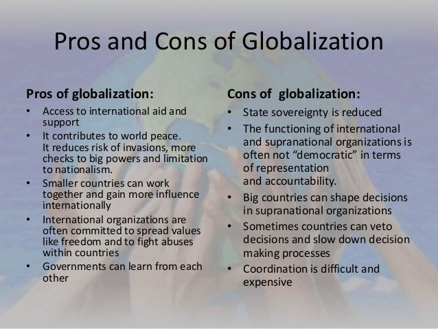 the pros and cons of the process of globalization Cultural globalization: advantages and disadvantages  in the process of globalization, with the expansion of the cultural exchange and.