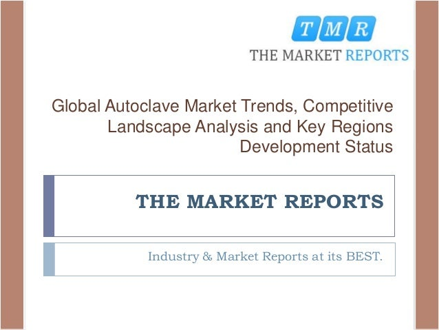 THE MARKET REPORTS Industry & Market Reports at its BEST. Global Autoclave Market Trends, Competitive Landscape Analysis a...
