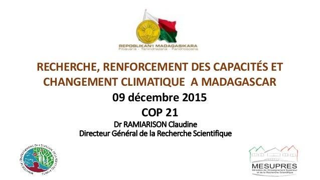 Dr RAMIARISON Claudine Directeur Général de la Recherche Scientifique RECHERCHE, RENFORCEMENT DES CAPACITÉS ET CHANGEMENT ...