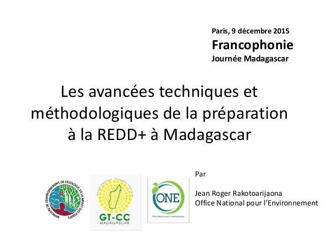 Les avancées techniques et méthodologiques de la préparation à la REDD+ à Madagascar Par Jean Roger Rakotoarijaona Office ...