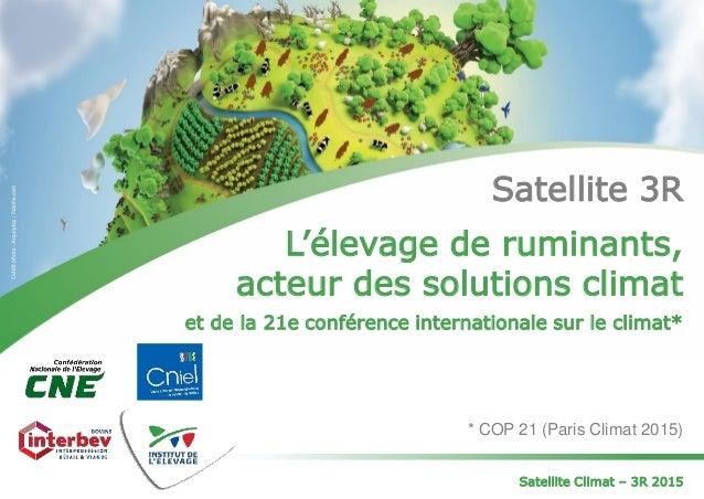 Satellite 3R L'élevage de ruminants, acteur des solutions climat et de la 21e conférence internationale sur le climat* * C...