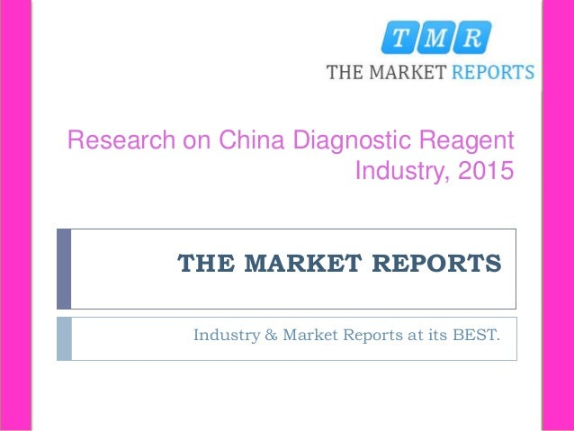 THE MARKET REPORTS Industry & Market Reports at its BEST. Research on China Diagnostic Reagent Industry, 2015