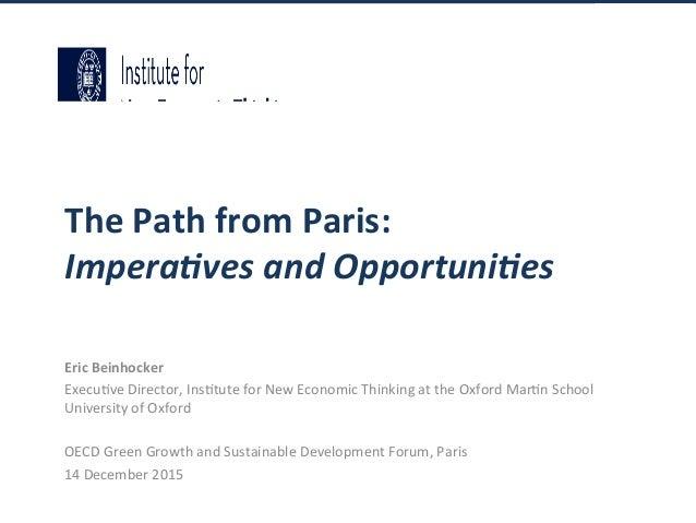 ThePathfromParis: Impera'vesandOpportuni'es EricBeinhocker Execu&veDirector,Ins&tuteforNewEconomicThinking...