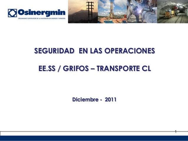 1 SEGURIDAD EN LAS OPERACIONES EE.SS / GRIFOS – TRANSPORTE CL Diciembre - 2011
