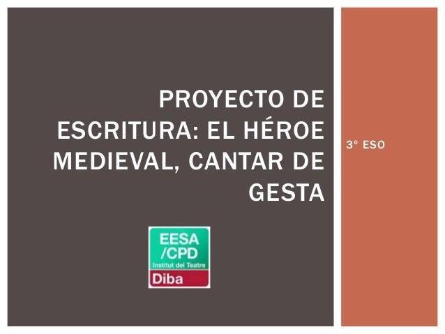 3º ESO PROYECTO DE ESCRITURA: EL HÉROE MEDIEVAL, CANTAR DE GESTA