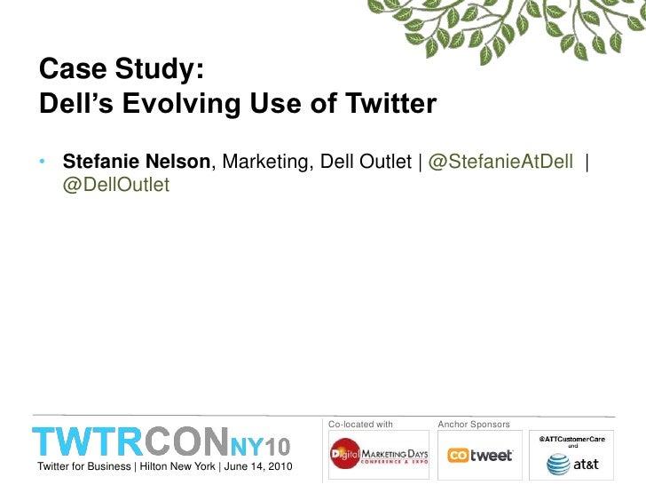 TWTRCON NY 10 Case Study: Dell's Evolving Use of Twitter   Stefanie Nelson, Dell  Slide 3