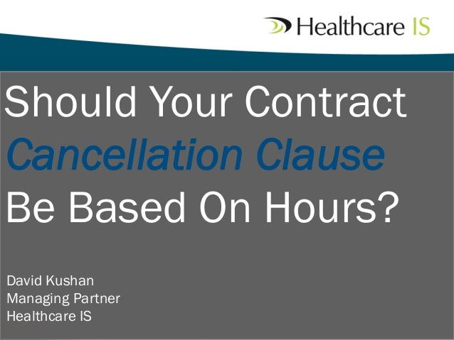 Should Your Contract Cancellation Clause Be Based On Hours? David Kushan Managing Partner Healthcare IS