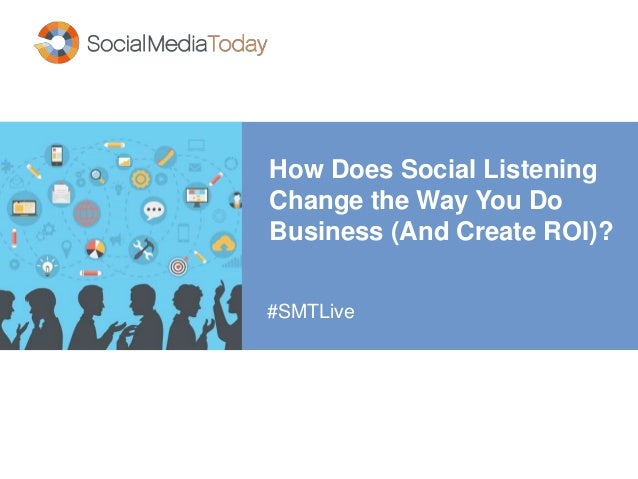 How Does Social Listening Change the Way You Do Business (And Create ROI)? #SMTLive