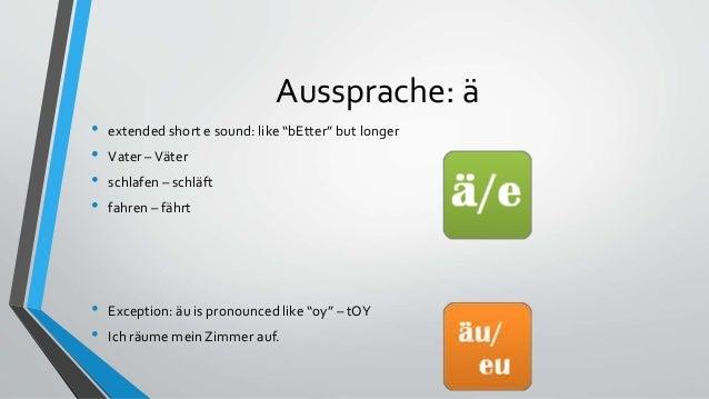 """Aussprache: ä • extended short e sound: like """"bEtter"""" but longer • Vater –Väter • schlafen – schläft • fahren – fährt • Ex..."""