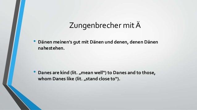 """Zungenbrecher mit Ä • Dänen meinen's gut mit Dänen und denen, denen Dänen nahestehen. • Danes are kind (lit. """"mean well"""") ..."""