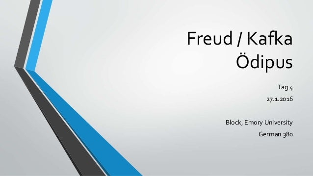 Freud / Kafka Ödipus Tag 4 27.1.2016 Block, Emory University German 380