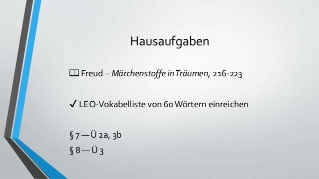 Hausaufgaben 📖 Freud – Märchenstoffe inTräumen, 216-223 ✔ LEO-Vokabelliste von 60Wörtern einreichen § 7 — Ü 2a, 3b § 8 — Ü...