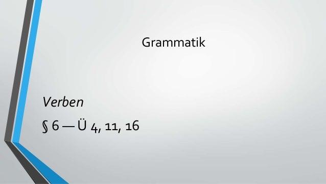 Grammatik Verben § 6 — Ü 4, 11, 16