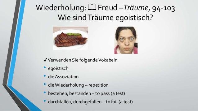 Wiederholung: 📖 Freud –Träume, 94-103 Wie sindTräume egoistisch? ✔Verwenden Sie folgendeVokabeln: • egoistisch • die Assoz...