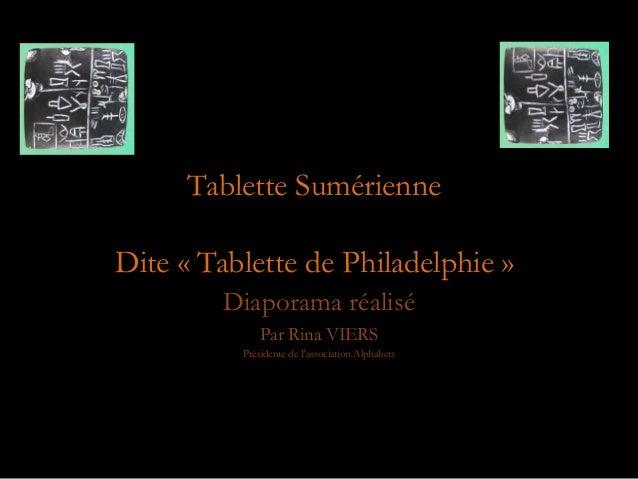 Diaporama réalisé Par Rina VIERS Présidente de l'association Alphabets Tablette Sumérienne Dite « Tablette de Philadelphie...