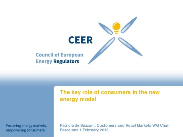 The key role of consumers in the new energy model Patricia de Suzzoni, Customers and Retail Markets WG Chair Barcelona 1 F...