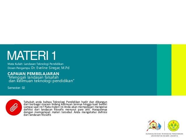 """MATERI 1Mata Kuliah: Landasan Teknologi Pendidikan Dosen Pengampu: Dr. Eveline Siregar, M.Pd CAPAIAN PEMBELAJARAN """"Menggal..."""