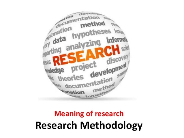 meaning of research in research methodology A guide to using qualitative research methodology contents 1 what is qualitative research aims, uses and ethical issues a) what is qualitative research.