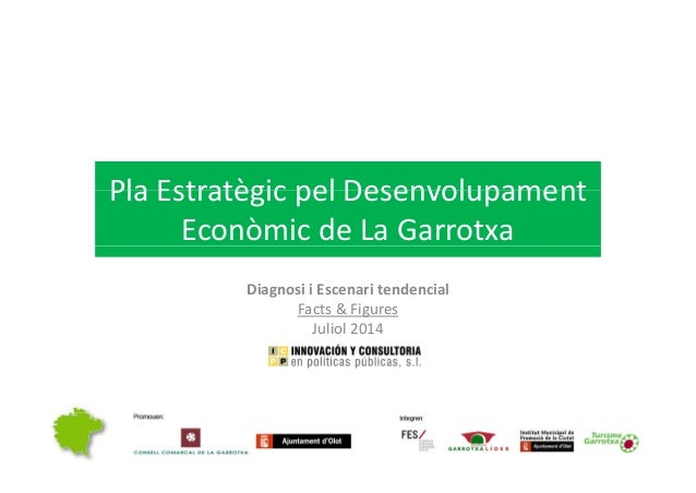 Pla Estratègic pel DesenvolupamentPlaEstratègicpelDesenvolupament EconòmicdeLaGarrotxa DiagnosiiEscenaritendenci...