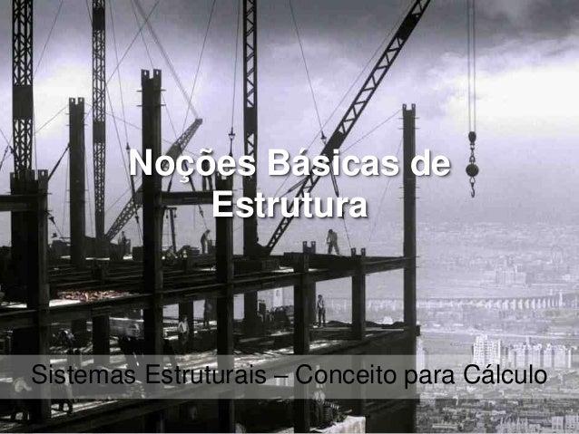 Noções Básicas de Estrutura Sistemas Estruturais – Conceito para Cálculo