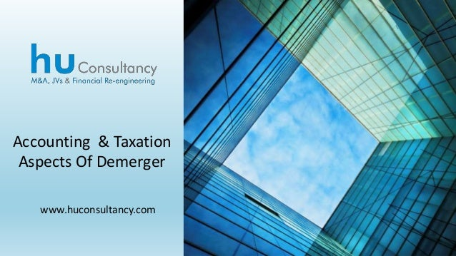 www.huconsultancy.com Accounting & Taxation Aspects Of Demerger