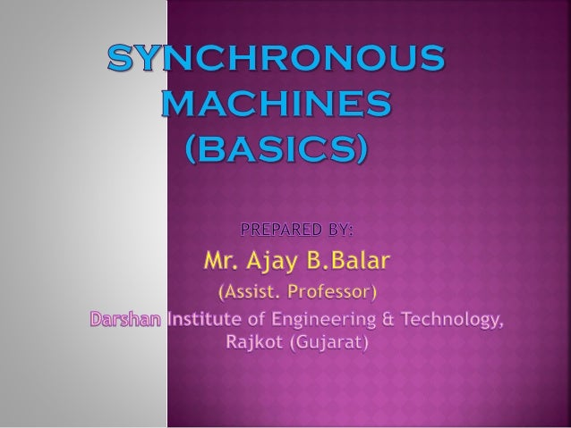 Outlines:  Introduction  Construction  Working principle  Types of Synchronous Machine  Comparison between cylindrica...