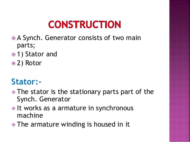 Rotor:  Rotor is the rotating part of the synchronous machine  It work as a field of the synchronous machine  Field sy...
