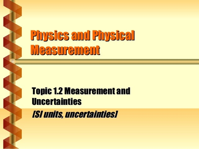 Physics and PhysicalPhysics and Physical MeasurementMeasurement Topic 1.2 Measurement andTopic 1.2 Measurement and Uncerta...