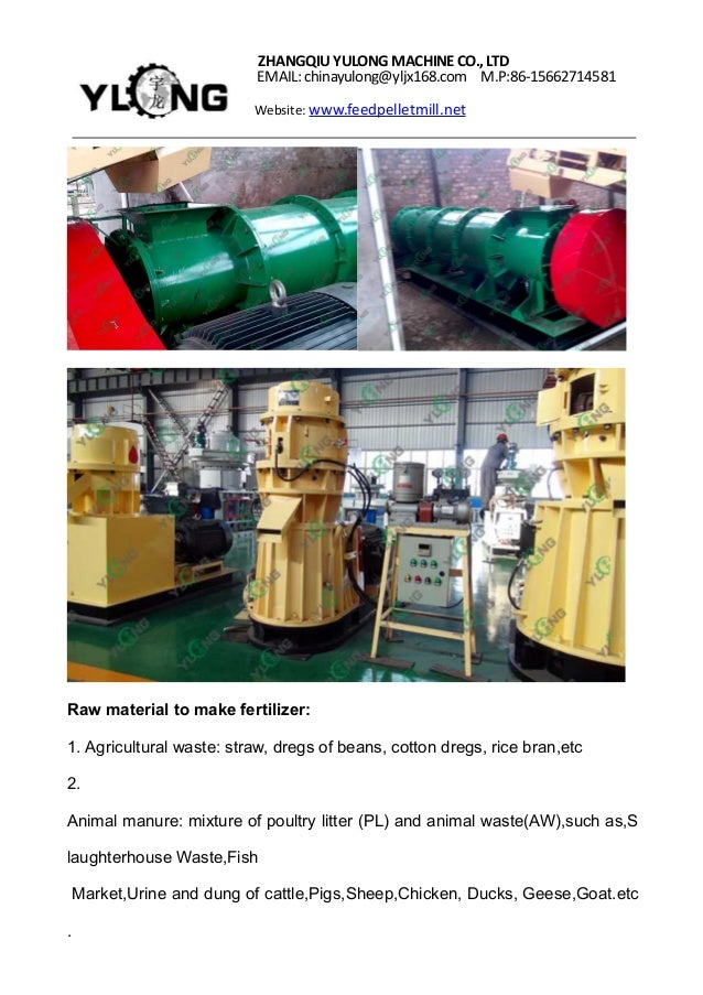 ZHANGQIUYULONGMACHINECO.,LTD EMAIL: chinayulong@yljx168.com M.P:86-15662714581 Website: www.feedpelletmill.net Raw materia...