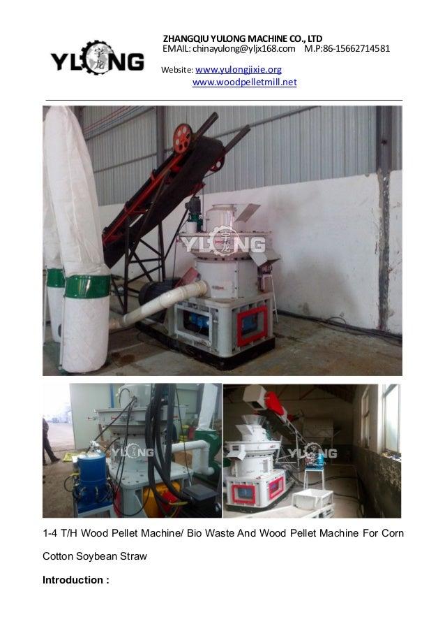 ZHANGQIUYULONGMACHINECO.,LTD EMAIL: chinayulong@yljx168.com M.P:86-15662714581 Website: www.yulongjixie.org www.woodpellet...