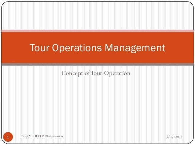 Concept ofTour Operation Tour Operations Management 2/17/20161 Preji M P IITTM Bhubaneswar