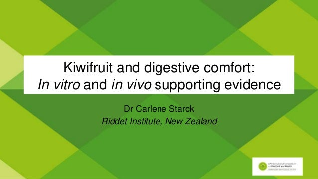 Kiwifruit and digestive comfort: In vitro and in vivo supporting evidence Dr Carlene Starck Riddet Institute, New Zealand