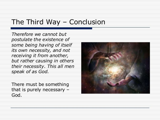 """aquinass arguments for the existence of Aquinas cosmological argument for the existence of god is known to be the most popular by philosopher and religious scholars in his theological masterpiece, summa theologia, he proposed varies forms of cosmological arguments to explain """"ways"""" that he thought would prove god exists."""