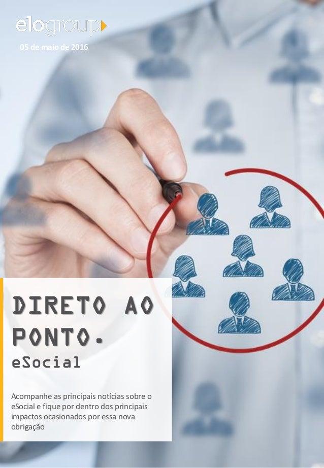 05 de maio de 2016 DIRETO AO PONTO. eSocial Acompanhe as principais notícias sobre o eSocial e fique por dentro dos princi...