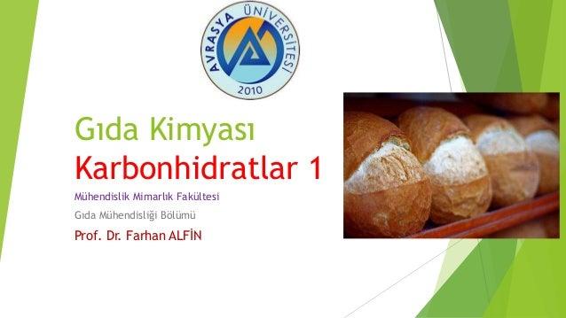 Gıda Kimyası Karbonhidratlar 1 Mühendislik Mimarlık Fakültesi Gıda Mühendisliği Bölümü Prof. Dr. Farhan ALFİN