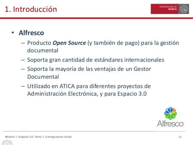 10Módulo 1. Espacio 3.0. Tema 1. Configuración inicial 1. Introducción • Alfresco – Producto Open Source (y también de pag...