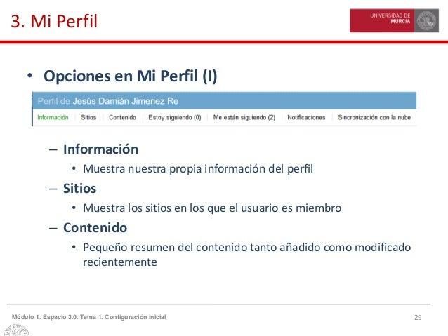 29Módulo 1. Espacio 3.0. Tema 1. Configuración inicial 3. Mi Perfil • Opciones en Mi Perfil (I) – Información • Muestra nu...
