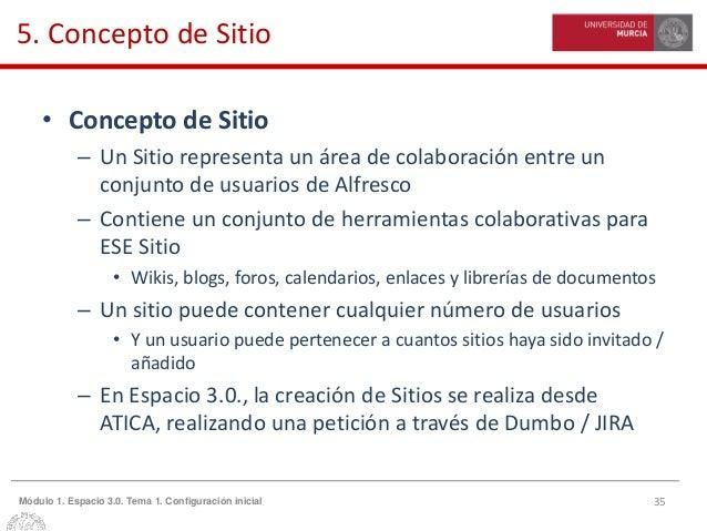 35Módulo 1. Espacio 3.0. Tema 1. Configuración inicial 5. Concepto de Sitio • Concepto de Sitio – Un Sitio representa un á...