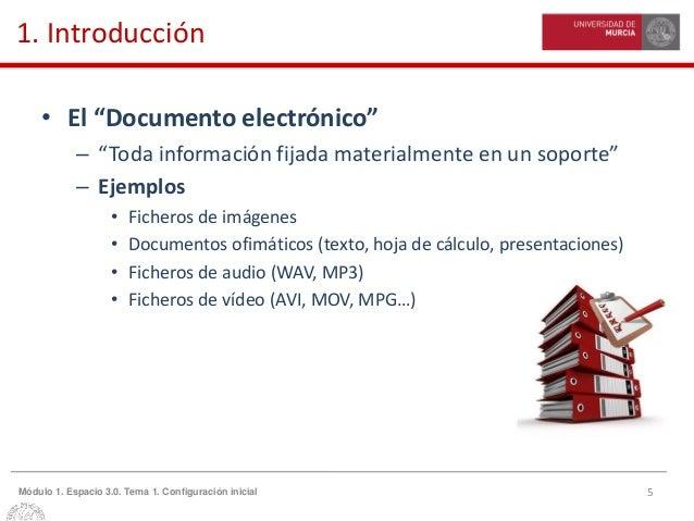 """5Módulo 1. Espacio 3.0. Tema 1. Configuración inicial 1. Introducción • El """"Documento electrónico"""" – """"Toda información fij..."""