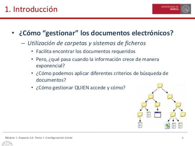 """6Módulo 1. Espacio 3.0. Tema 1. Configuración inicial 1. Introducción • ¿Cómo """"gestionar"""" los documentos electrónicos? – U..."""