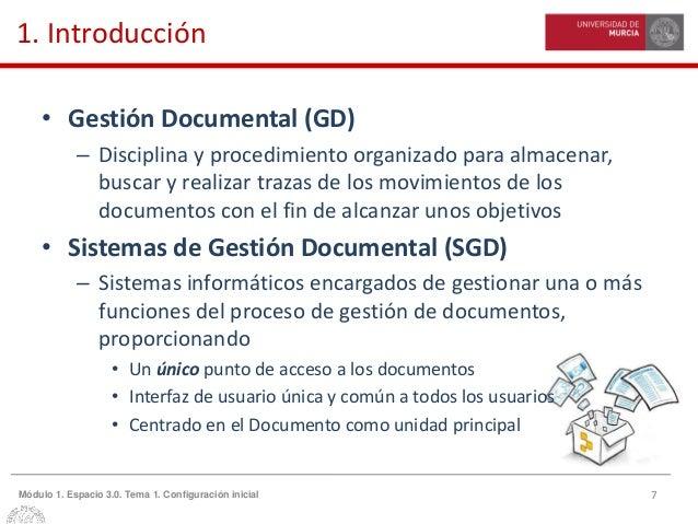 7Módulo 1. Espacio 3.0. Tema 1. Configuración inicial 1. Introducción • Gestión Documental (GD) – Disciplina y procedimien...