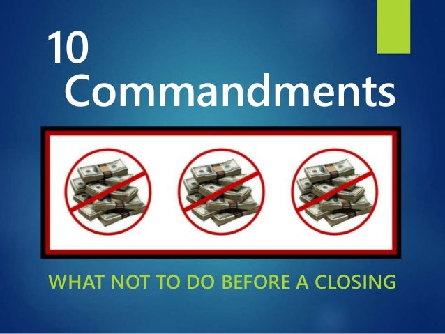 Commandments WHAT NOT TO DO BEFORE A CLOSING 10