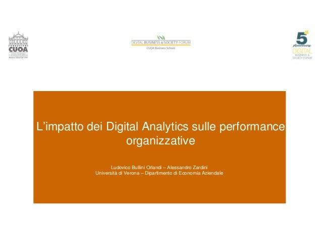 L'impatto dei Digital Analytics sulle performance organizzative Ludovico Bullini Orlandi – Alessandro Zardini Università d...